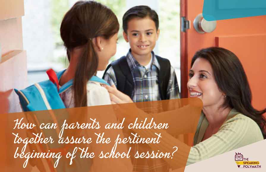 Steps to ensure when the school session begins, after the summer vacations