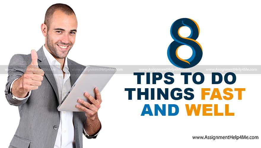 8 Tips to Do Things Fast and Well