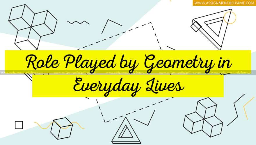 Role Played by Geometry in Everyday Lives