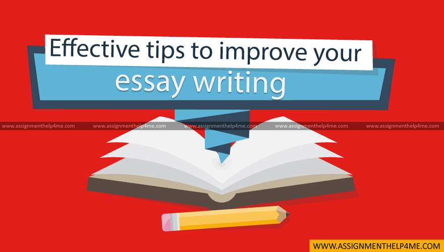 Effective Tips to Improve Your Essay Writing