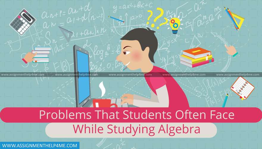 Problems That Students Often Face While Studying Algebra