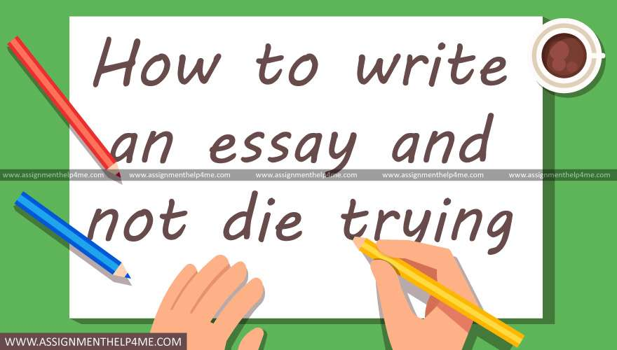 How to write an essay and not die trying