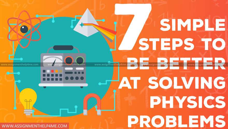 7 Simple Steps to Be Better at Solving Physics Problems