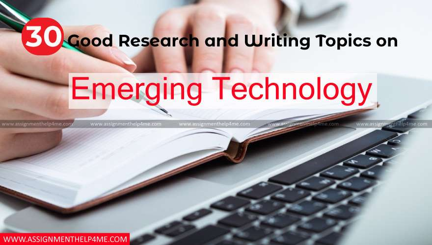 30 Good Research and Writing Topics on Emerging Technology