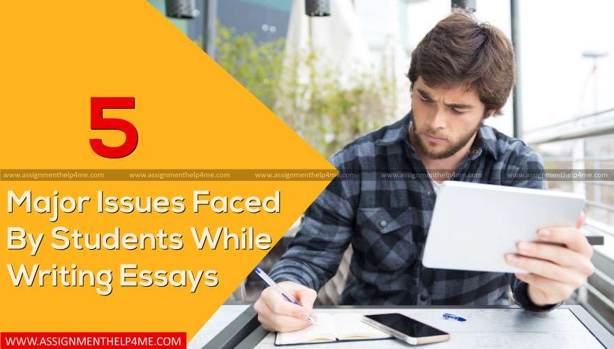 5 Major Issues Faced By Students While Writing Essays