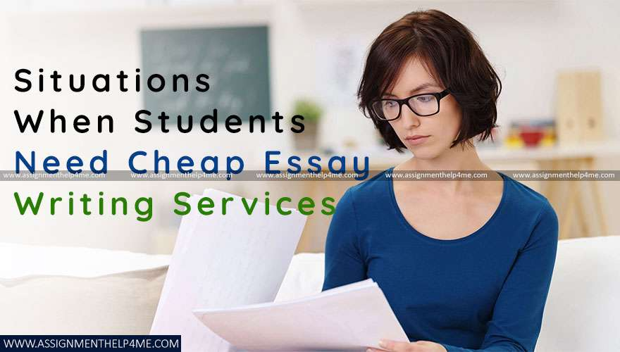 Situations When Students Need Cheap Essay Writing Services