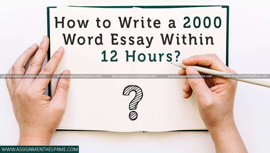 Time Table to Write a 2000 Word Essay in 12 hours