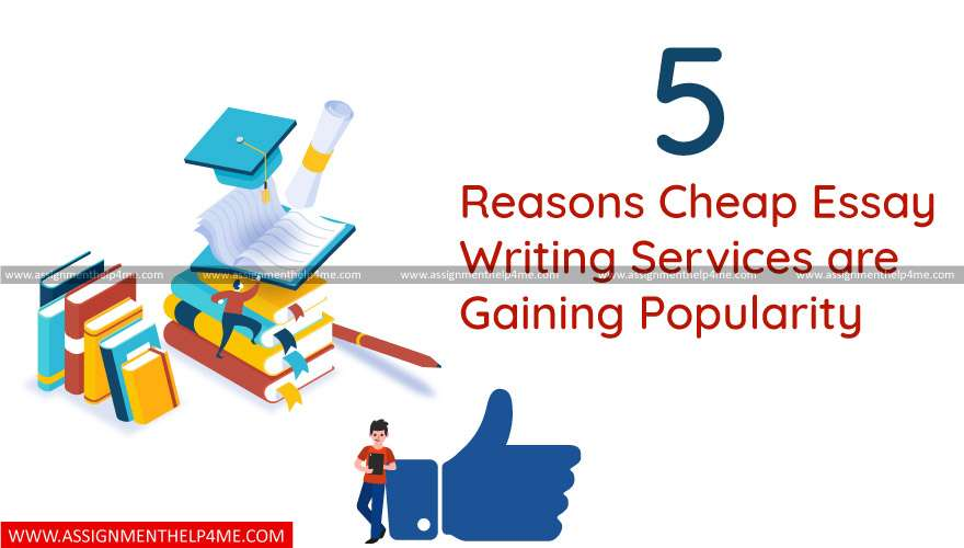 5 Reasons Cheap Essay Writing Services are Gaining Popularity