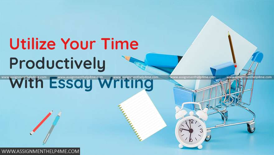 Utilize your Time Productively with Essay Writing