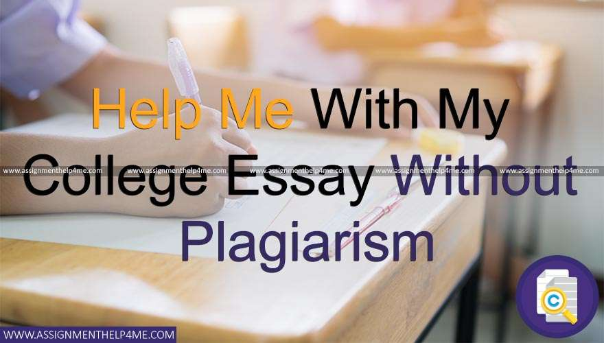 Help Me with My College Essay Without Plagiarism