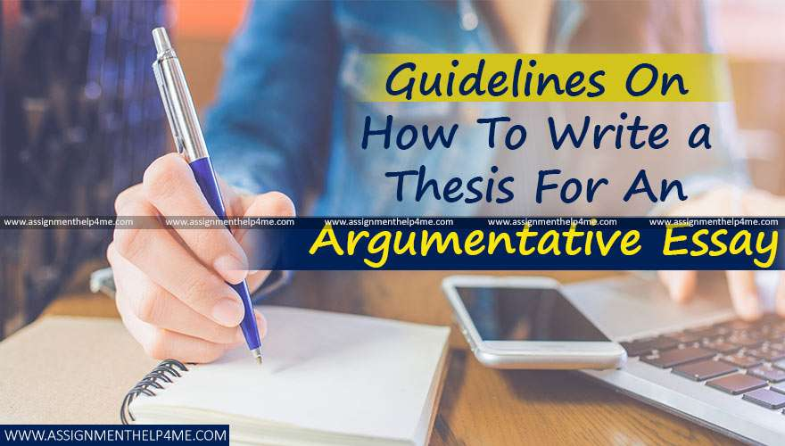 Guidelines On How To Write a Thesis For An Argumentative Essay