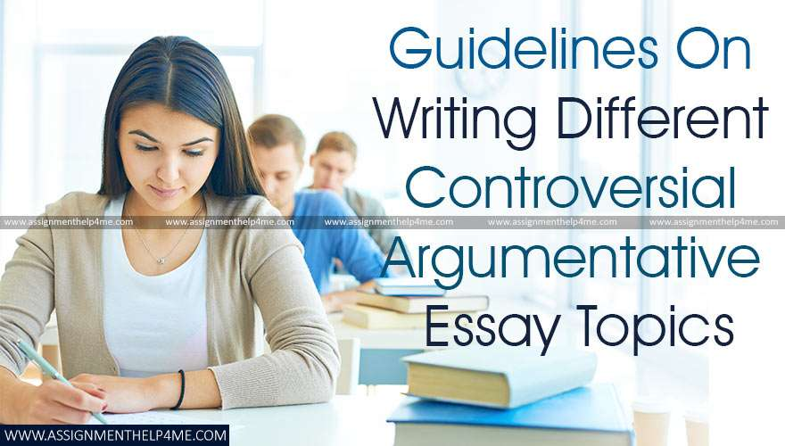 Guidelines to Write Controversial Argumentative Essay Topics