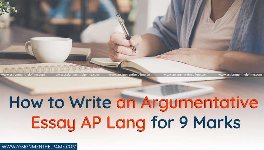 How to Write an Argumentative Essay AP Lang for 9 Marks