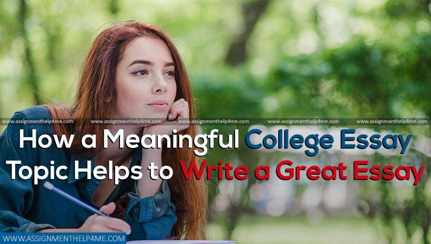 How a Meaningful College Essay Topic Helps to Write a Great Essay
