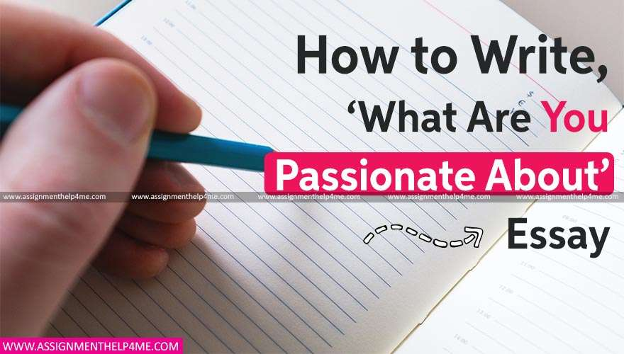 How to Write, 'What Are You Passionate About' Essay