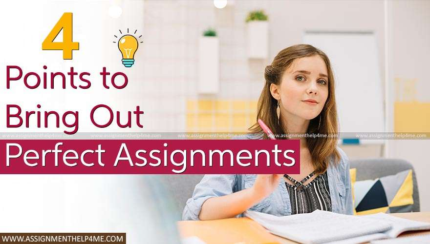 4 Points to Bring Out Perfect Assignments