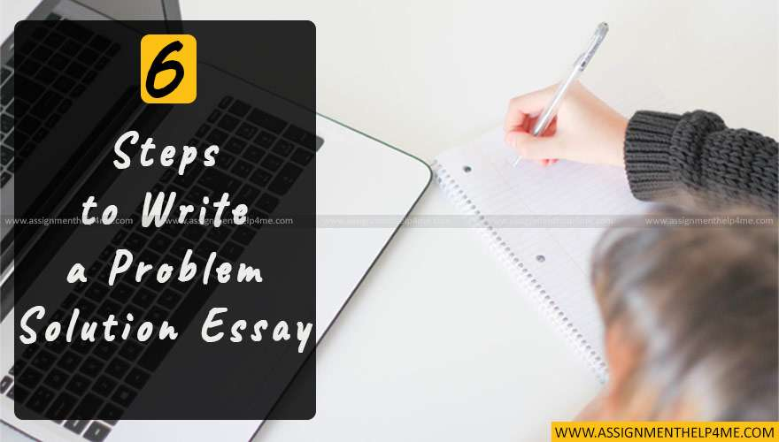 6 Steps to Write a Problem Solution Essay