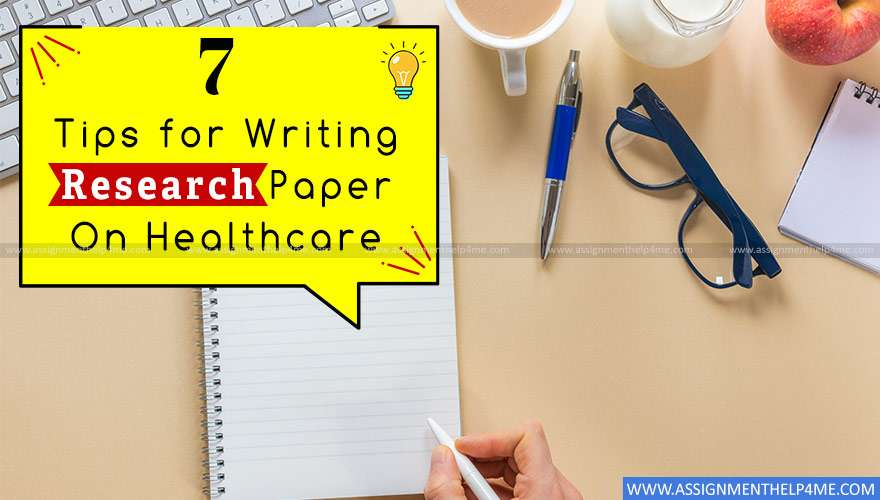 7 Tips for Writing Research Paper On Healthcare