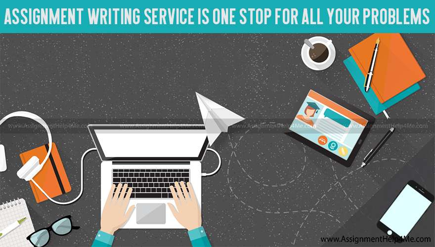 Assignment Writing Service is One Stop for All Your Problems