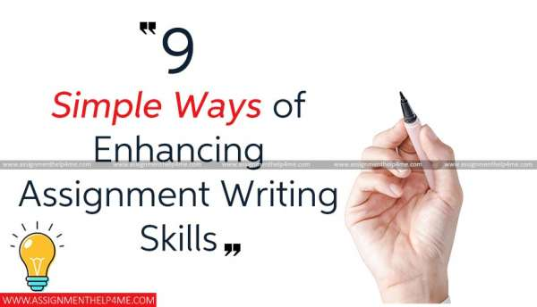 9 Simple Ways of Enhancing Assignment Writing Skills