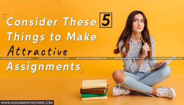 Consider These 5 Things to Make Attractive Assignments