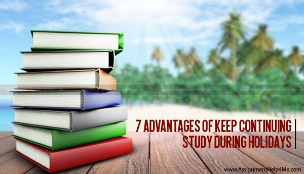 7 Advantages of Keep Continuing Study During Holidays